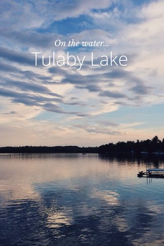 Tulaby Lake On the water...