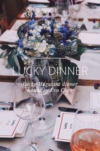 LUCKY DINNER Lucky Magazine dinner hosted by Eva Chen