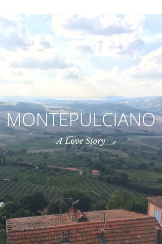 MONTEPULCIANO A Love Story