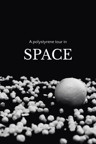 SPACE A polystyrene tour in