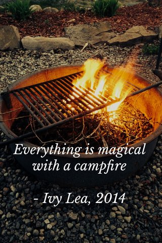 Everything is magical with a campfire - Ivy Lea, 2014