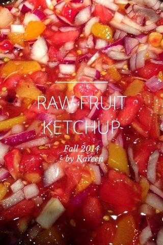 RAW FRUIT KETCHUP Fall 2014 - by Kareen