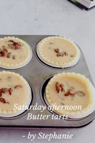 Saturday afternoon Butter tarts - by Stephanie