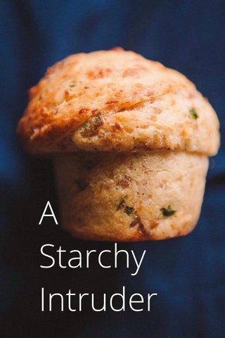 A Starchy Intruder