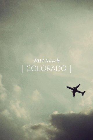 | COLORADO | 2014 travels