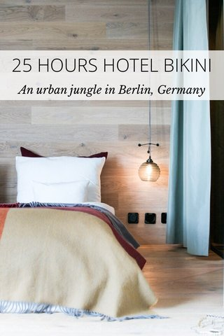 25 HOURS HOTEL BIKINI An urban jungle in Berlin, Germany