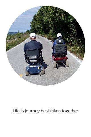 Life is journey best taken together