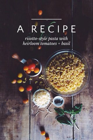 A RECIPE risotto-style pasta with heirloom tomatoes + basil