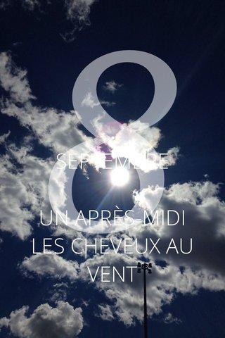 8 SEPTEMBRE UN APRÈS-MIDI LES CHEVEUX AU VENT