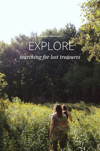 EXPLORE searching for lost treasures
