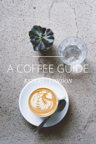 A COFFEE GUIDE ESTERS - LONDON