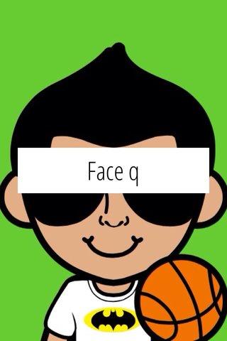Face q