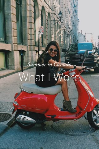 What I Wore Summer in Canada