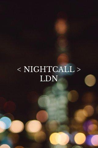 < NIGHTCALL > LDN