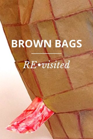 BROWN BAGS RE•visited