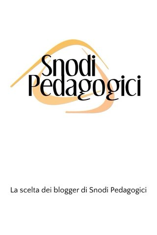 La scelta dei blogger di Snodi Pedagogici
