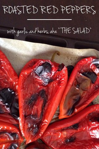 "ROASTED RED PEPPERS with garlic and herbs, aka ""THE SALAD"""
