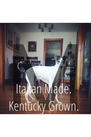 M Italian Made. Kentucky Grown.