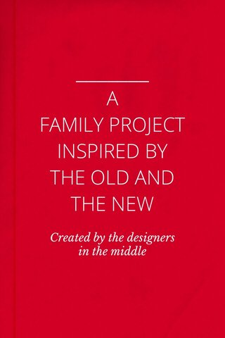 A FAMILY PROJECT INSPIRED BY THE OLD AND THE NEW Created by the designers in the middle