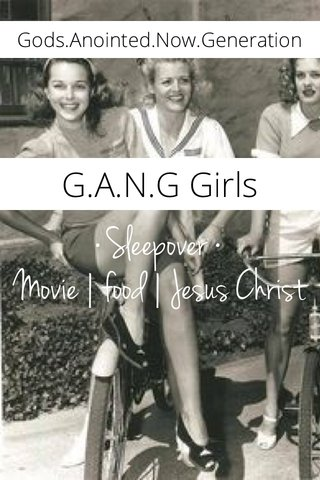 •Sleepover • Movie   food   Jesus Christ G.A.N.G Girls Gods.Anointed.Now.Generation
