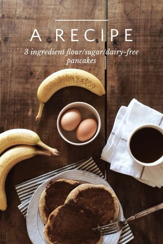 A RECIPE 3 ingredient flour/sugar/dairy-free pancakes