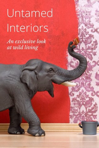 Untamed Interiors An exclusive look at wild living