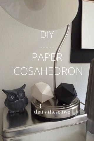 PAPER ICOSAHEDRON DIY ----- I I that's these two