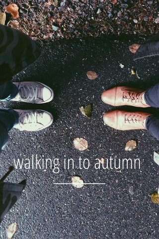walking in to autumn