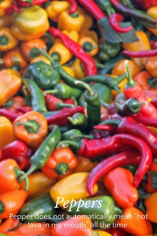 """Peppers Pepper does not automatically mean """"hot lava in my mouth"""" all the time."""