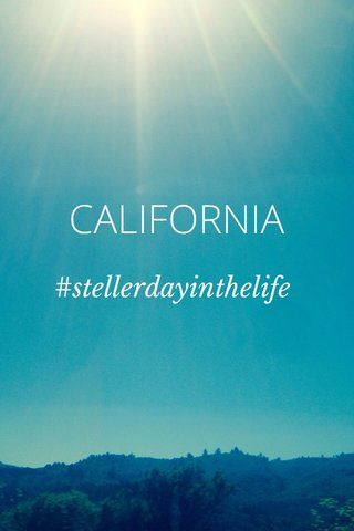CALIFORNIA #stellerdayinthelife