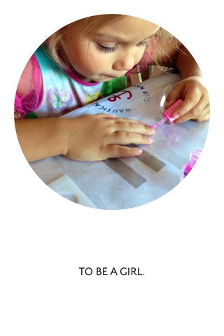 TO BE A GIRL.