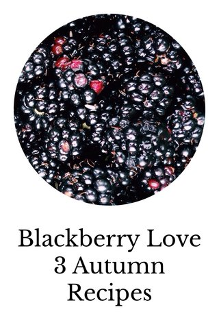 Blackberry Love 3 Autumn Recipes