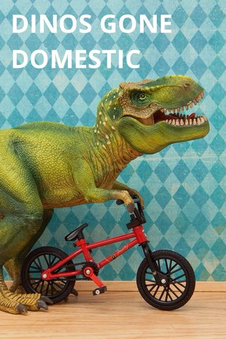 DINOS GONE DOMESTIC