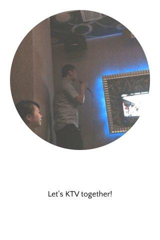 Let's KTV together!