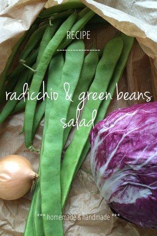 radicchio & green beans salad RECIPE ---------------- *** homemade & handmade ***