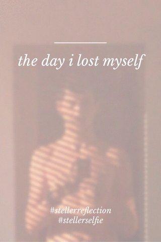 the day i lost myself #stellerreflection #stellerselfie