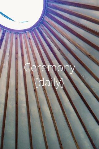 Ceremony {daily}