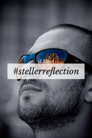 #stellerreflection iLMajd