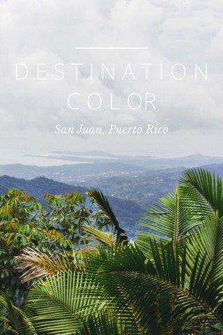 D E S T I N A T I O N C O L OR San Juan, Puerto Rico