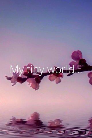 My tiny world...