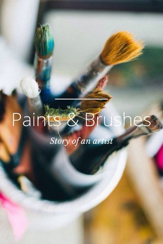 Paints & Brushes Story of an artist