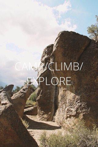 CAMP/CLIMB/EXPLORE