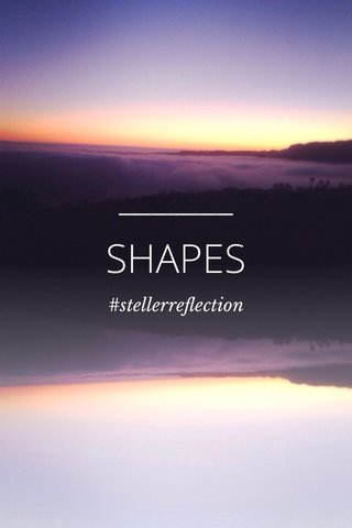 SHAPES #stellerreflection