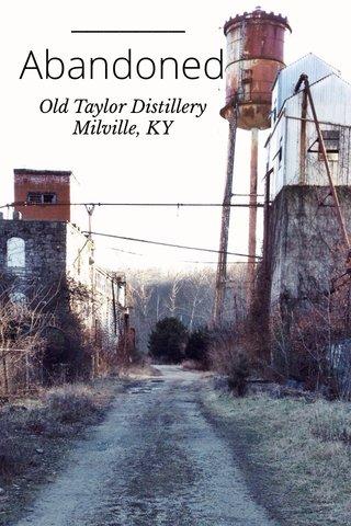 Abandoned Old Taylor Distillery Milville, KY