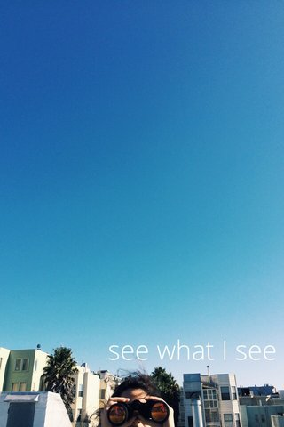 see what I see