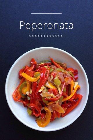 Peperonata >>>>>>>>>>>>