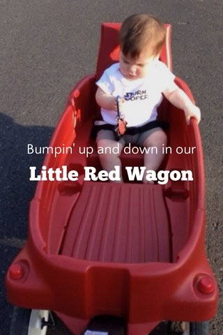 Little Red Wagon Bumpin' up and down in our