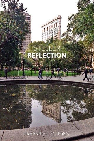 STELLER REFLECTION -URBAN REFLECTIONS-