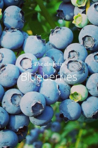 Blueberries The almighty