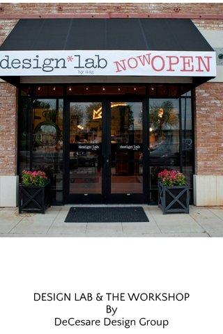 DESIGN LAB & THE WORKSHOP By DeCesare Design Group